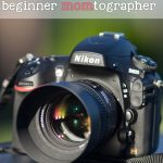 Top 8 Tools for the Beginner Momtographer #photographytips #momtographer #photosofchildren