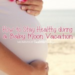 How to Stay Healthy During a Baby Moon Vacation