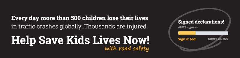 Sign the Declaration! Global Road Safety Week #SaveKidsLives
